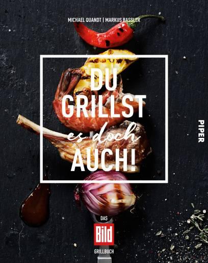 """""""Du grillst es doch auch"""", das BILD-Grillbuch von Michael Quandt und Food-Fotograf Markus Bassler. Piper Verlag, 19,99 Euro."""