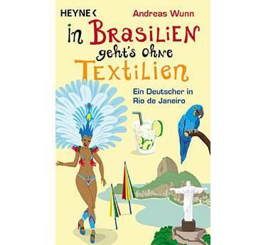 """""""In Brasilien geht's ohne Textilien"""" von Andreas Wunn, Heyne, 256 Seiten, 8,99 Euro"""