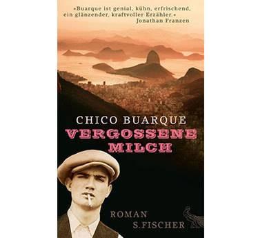 """""""Vergossene Milch"""" von Chico Buarque, S. Fischer, 208 Seiten, 19,99 Euro"""